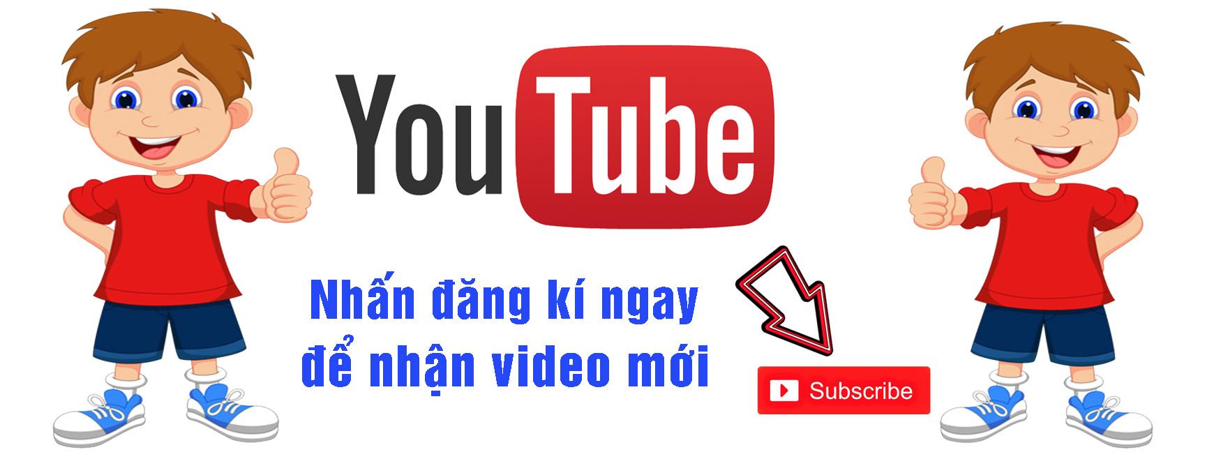 Đang kí Youtube để cập nhật nhiều video mới